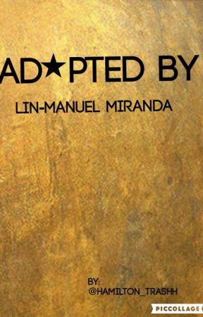 Adopted by Lin Manuel Miranda by hamilton_trashh