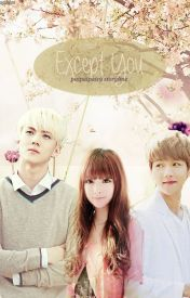 Except You (EXO Fan Fiction) by myeonbins