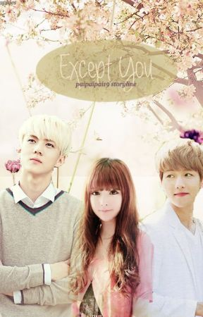 Except You (EXO Fan Fiction) by myeonwonu