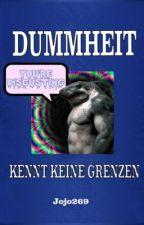Dummheit kennt keine Grenzen by Jojo269