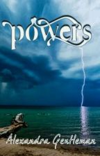 POWERS ©-Alexandra Gentleman.  #PNovel by AlGentleman