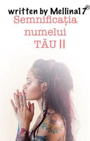 Semnificația numelui TĂU (Volumul II) by mellina17