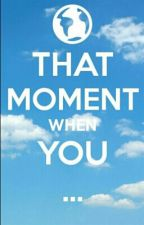 That Moment When... by BooklovingWorm