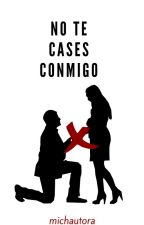 NO te cases conmigo© by michxfangirl