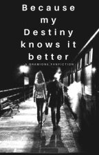 Because my destiny knows it better -Dramione by itsmayrise