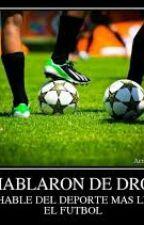 De Las Drogas Al Futbol  by MoisesLaverde