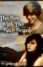 The Boy With The Blue Beanie (ON HOLD) by annimefreakxx