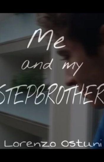 Me and my StepBrother|Lorenzo Ostuni