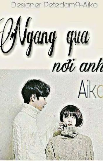 Ngang qua nơi anh ♥ Aiko ♥
