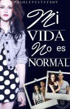 Mi Vida No Es Normal (Reescribiendo) by Ashleyestefany