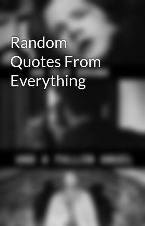 Random Quotes From Everything by rock4ever24