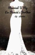 Married to My Ex-Fiancées Brother by scarletdiamondtears