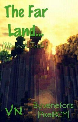 Đọc truyện [Minecraft]The Far Land...