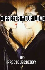 I Prefer Your Love ( Cara & Kendall ; Lesbian Lovestory ) by PreciousCDiddy