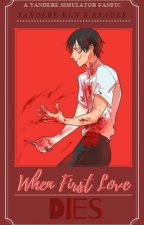 When First Love Dies - Yandere Simulator Yandere-KunXReader by Christy_sparks27