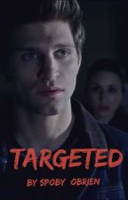 Targeted (Spoby Fanfiction/AU) by Spoby_OBrien