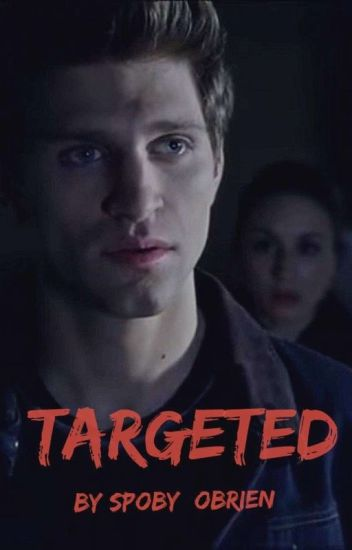 Targeted (Spoby Fanfiction/AU)