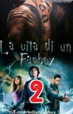 La Vita Di Un Fanboy 2 by lestoriediunfanboy