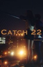 Catch 22 //C.H by Mukebums