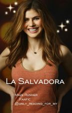 La Salvadora ( Maze Runner Fanfic) by only_reading_for_my