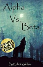 Alpha Vs. Beta {Discontinued}  by EchoingWillow