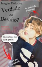 Imagine Taehyung: Verdade ou Desafio? by Catte7