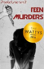 Teen Murders (Wattys 2016 Winner) Book 1 {TYS17} by PoeticUnicorn7