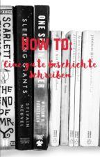 How to: Eine gute Geschichte schreiben by fairy0910