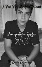 I Fell For My Bestfriend (Jovani Jara Fanfic) by FangirlxAlyssa