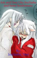 Ask and Dare Uke InuYasha and Seme Sesshomaru by your-puppy-inu