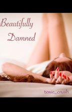 Beautifully Damned by toxic_crush