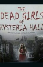 The Dead Girls Of Hysteria Hall {Part 1} by v_maknae