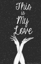 This Is My Love (BxB) by theblckgurl