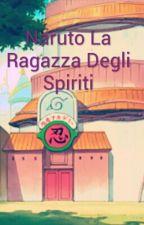 Naruto La Ragazza Degli Spiriti by Sabrinashinobi