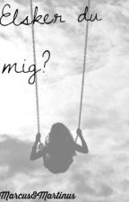 ELSKER DU MIG? by Emma3ly