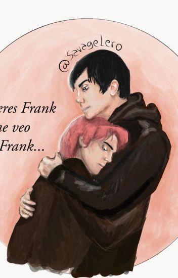Si tú eres Frank y yo me veo como Frank... (Frerard)