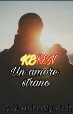 Un amore strano - Keren (IN REVISIONE) by YoutuberMyLovah