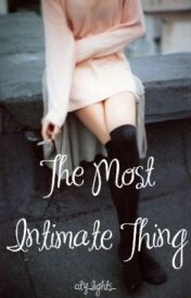 The Most Intimate Thing by city_lights_
