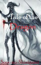 """Tale of the Dragon- (On Hiatus and being rewritten in """"The Dragon's Justice) by Sora-no-Shinigami"""