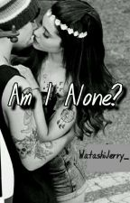 Am I Alone? (Jariana)  by WatashiJerry_