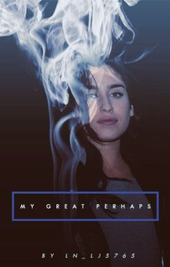 My Great Perhaps  (Lauren/You)