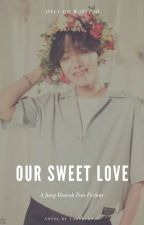 Our Sweet Love    j.hs [COMPLETED] by LadyKimTae