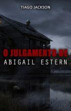 O Julgamento de Abigail Estern by TiagoJacksonAutor