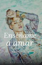 Enseñame A Amar (Park Jimin) by BTSJinPaula