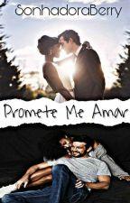 PROMETE ME AMAR (CONCLUÍDO) by SonhadoraBerry