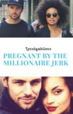 Pregnant By The Millionaire Jerk by LovelyAbiLove