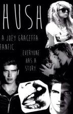 Hush: a Joey Graceffa fanfic by AyeItsSkye1026