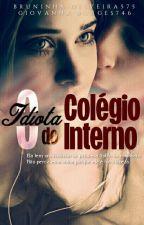 O Idiota Do Colégio Interno (Em Revisão)  by BruninhaOliveira575