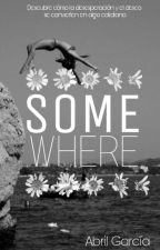 Somewhere  by abbygarciaa04