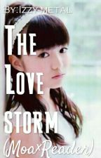 The Love Storm(Moa×Reader) by Izzy-metal